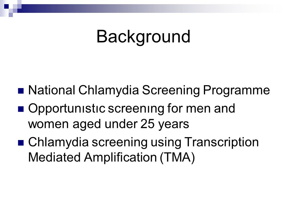 Background National Chlamydia Screening Programme Opportunıstıc screenıng for men and women aged under 25 years Chlamydia screening using Transcriptio