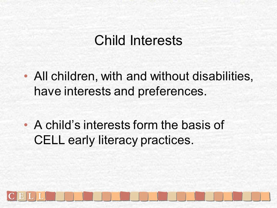 Child Interests All children, with and without disabilities, have interests and preferences.