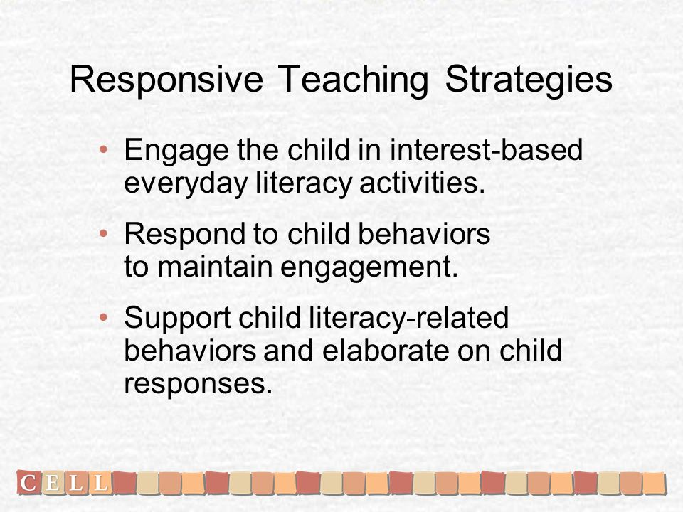 Responsive Teaching Strategies Engage the child in interest-based everyday literacy activities.
