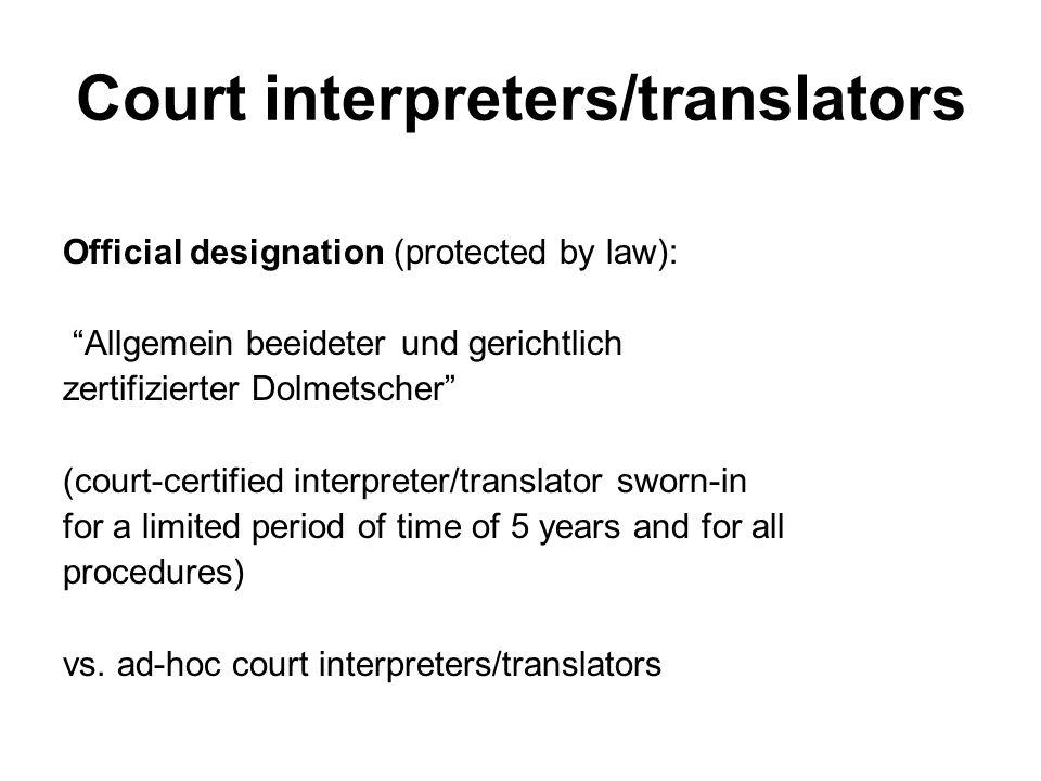 Court interpreters/translators Official designation (protected by law): Allgemein beeideter und gerichtlich zertifizierter Dolmetscher (court-certifie