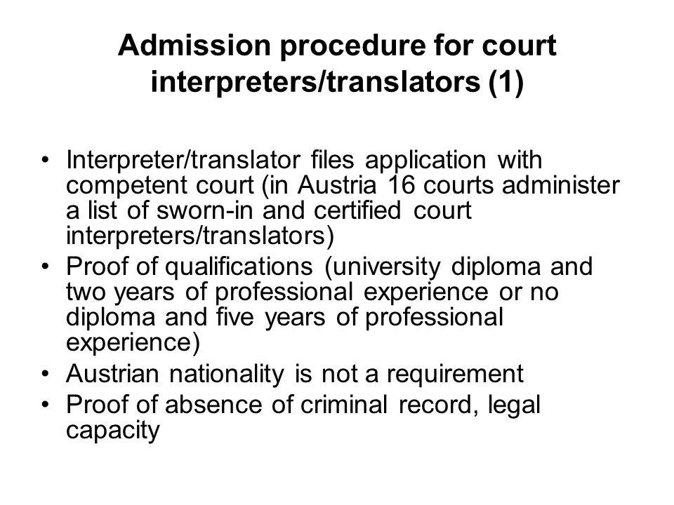Admission procedure for court interpreters/translators (1) Interpreter/translator files application with competent court (in Austria 16 courts adminis