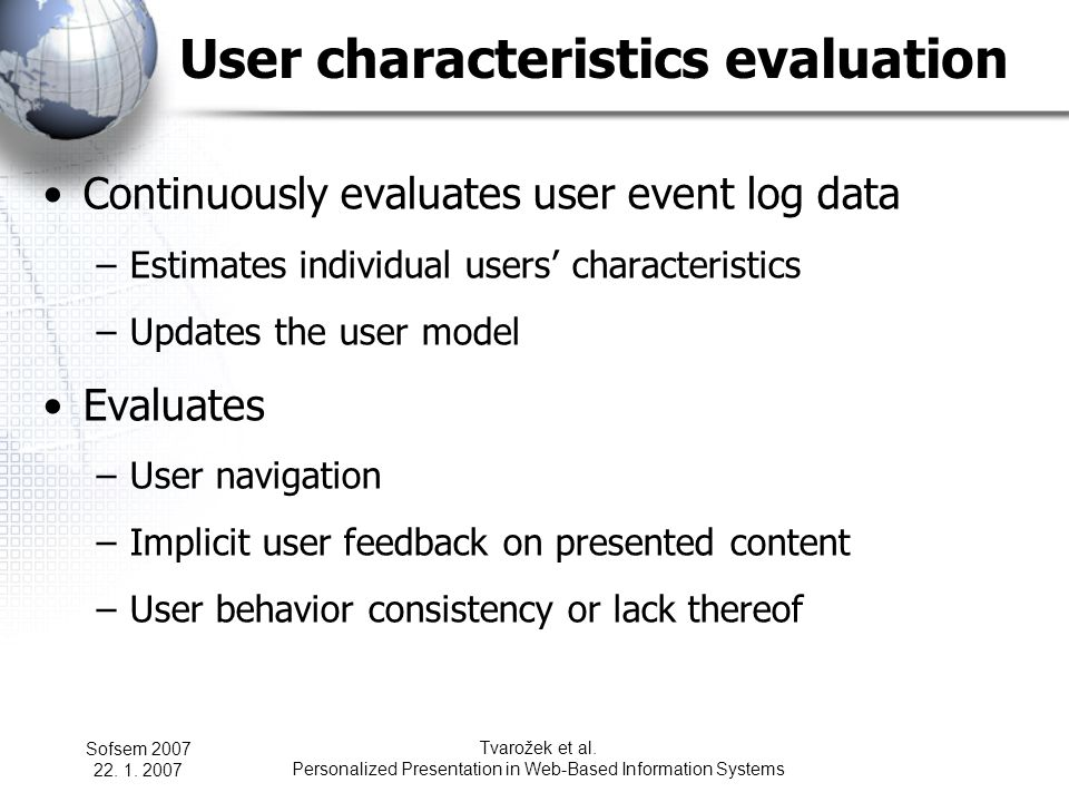 Sofsem 2007 22. 1. 2007 Tvarožek et al. Personalized Presentation in Web-Based Information Systems User characteristics evaluation Continuously evalua