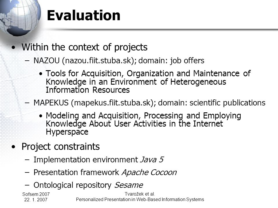 Sofsem 2007 22. 1. 2007 Tvarožek et al. Personalized Presentation in Web-Based Information Systems Evaluation Within the context of projects –NAZOU (n
