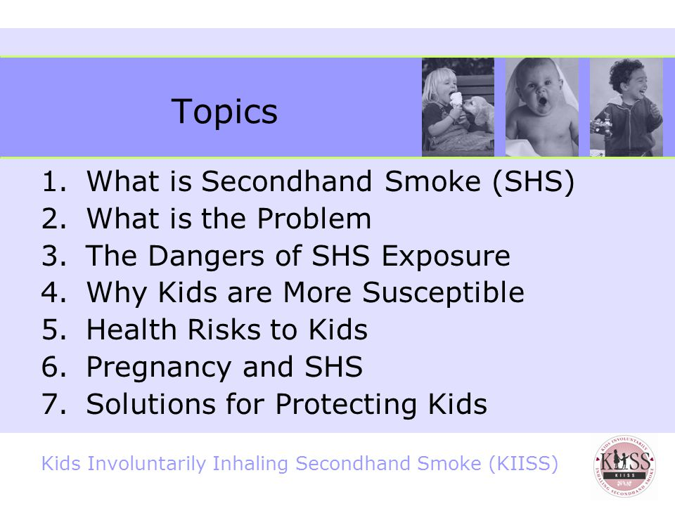 Kids Involuntarily Inhaling Secondhand Smoke (KIISS) Creating Smoke-Free Homes and Cars for Kids