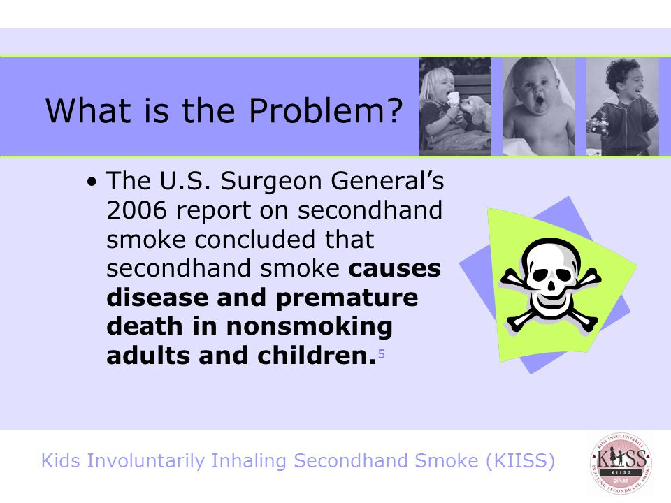 Kids Involuntarily Inhaling Secondhand Smoke (KIISS) What is the Problem.