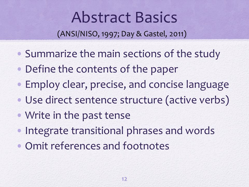 Abstract Basics Summarize the main sections of the study Define the contents of the paper Employ clear, precise, and concise language Use direct sente