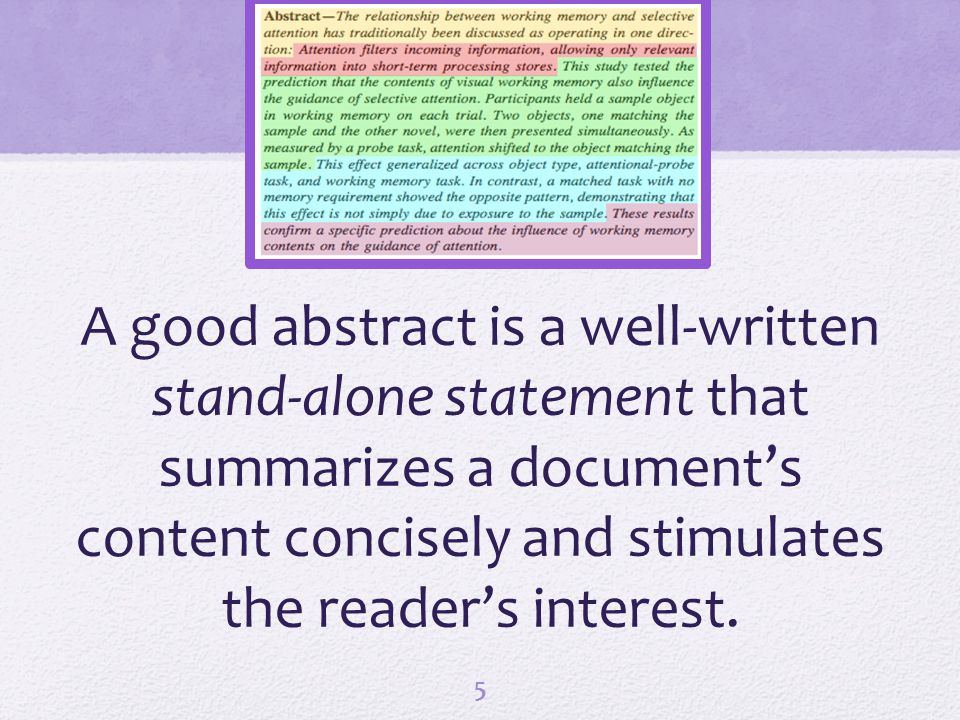 A good abstract is a well-written stand-alone statement that summarizes a documents content concisely and stimulates the readers interest. 5