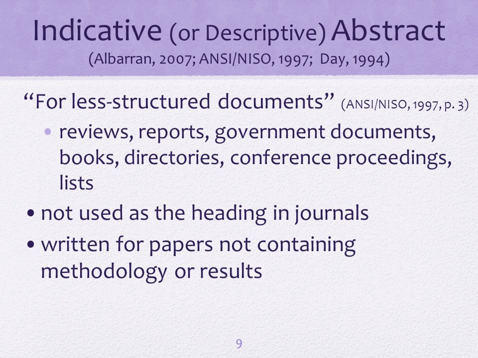 Indicative (or Descriptive) Abstract (Albarran, 2007; ANSI/NISO, 1997; Day, 1994) For less-structured documents (ANSI/NISO, 1997, p. 3) reviews, repor