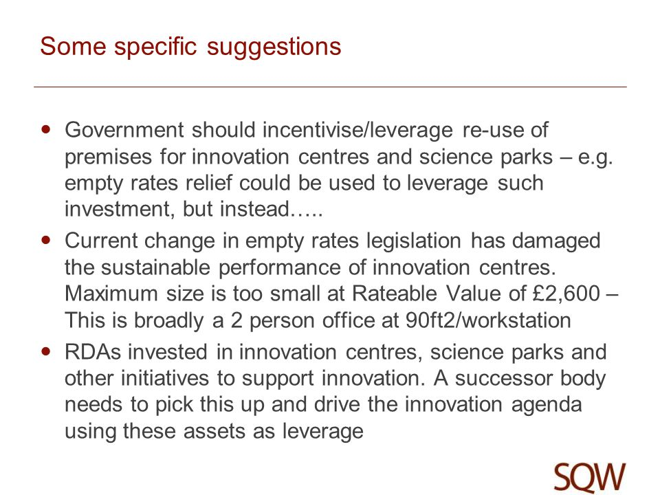 Some specific suggestions Government should incentivise/leverage re-use of premises for innovation centres and science parks – e.g.