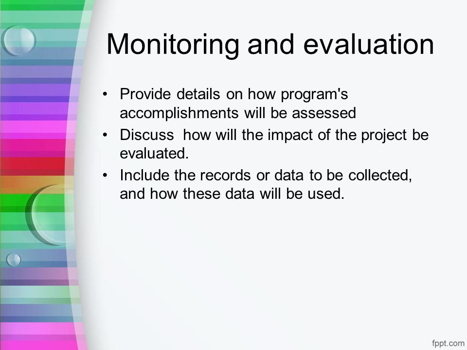 Monitoring and evaluation Provide details on how program s accomplishments will be assessed Discuss how will the impact of the project be evaluated.