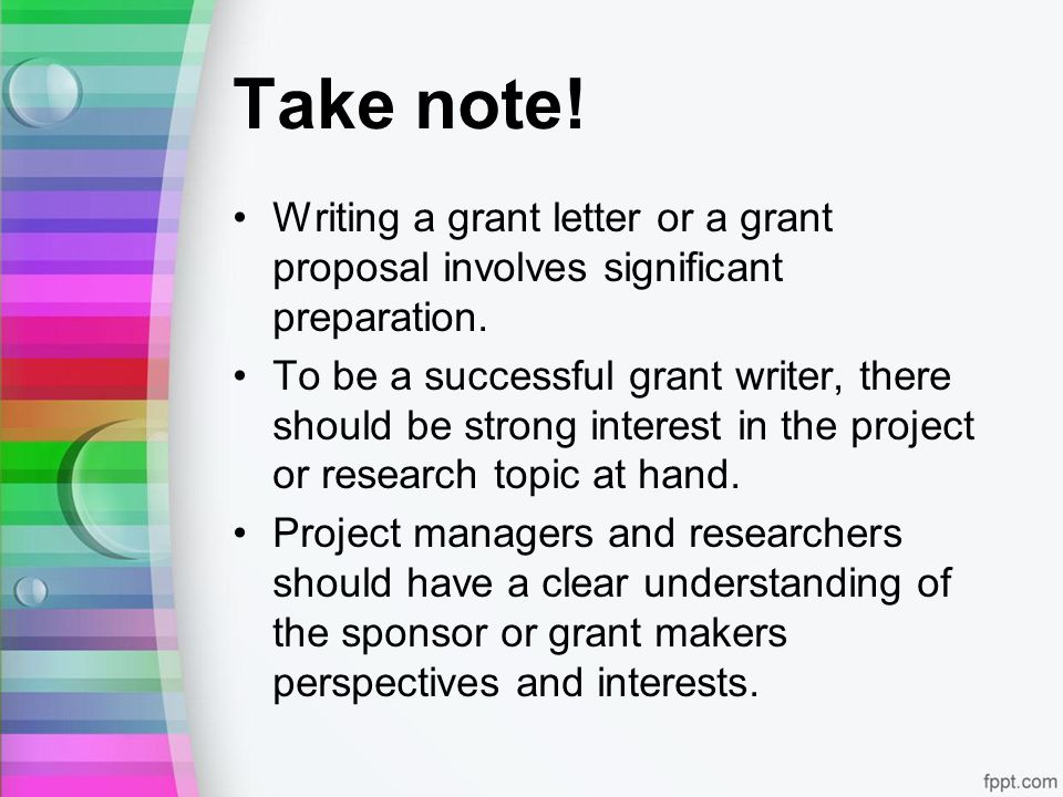 Take note. Writing a grant letter or a grant proposal involves significant preparation.