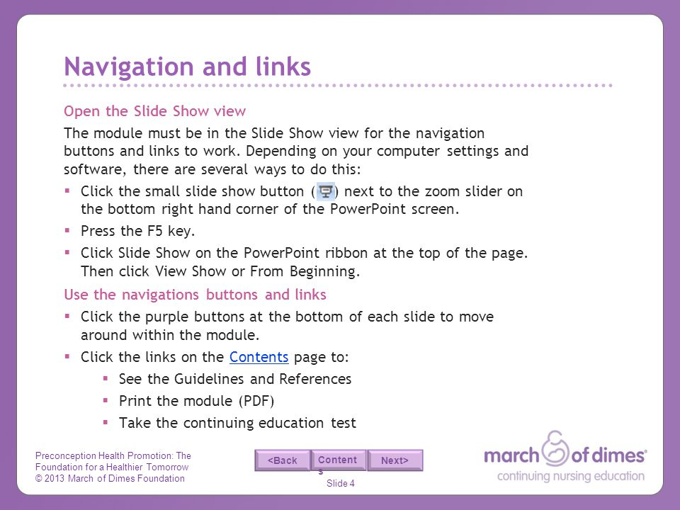 Preconception Health Promotion: The Foundation for a Healthier Tomorrow © 2013 March of Dimes Foundation Slide 4 <Back Next> Content s Navigation and