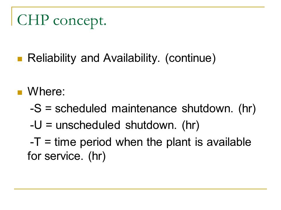 Reliability and Availability. (continue) Where: -S = scheduled maintenance shutdown. (hr) -U = unscheduled shutdown. (hr) -T = time period when the pl