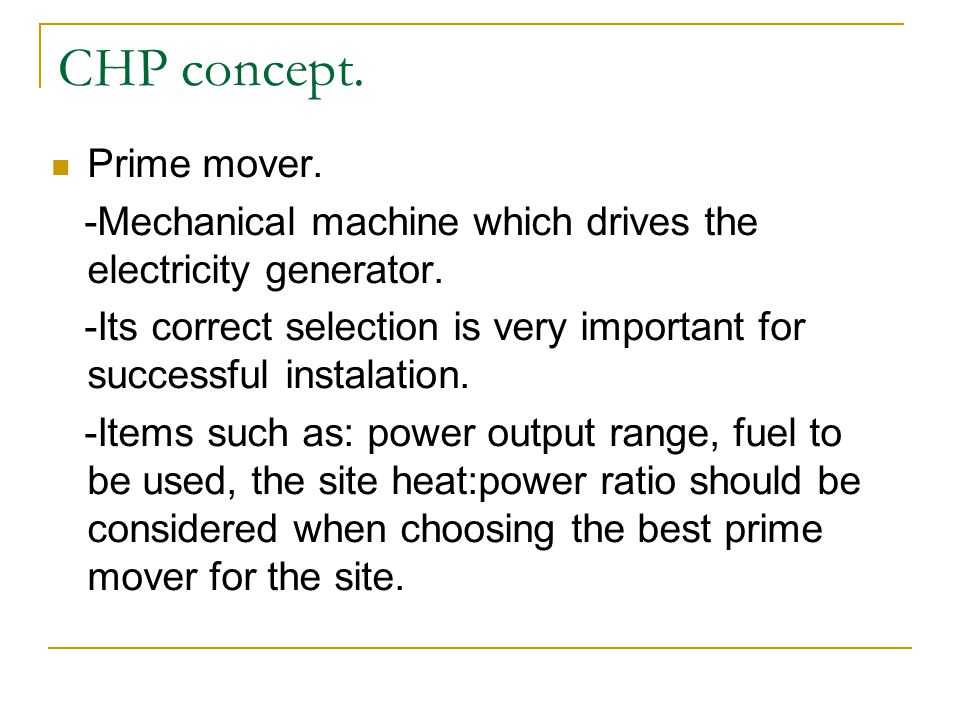 Prime mover. -Mechanical machine which drives the electricity generator. -Its correct selection is very important for successful instalation. -Items s