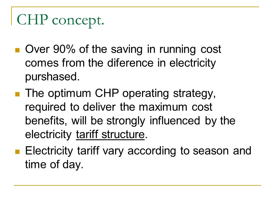 Over 90% of the saving in running cost comes from the diference in electricity purshased. The optimum CHP operating strategy, required to deliver the