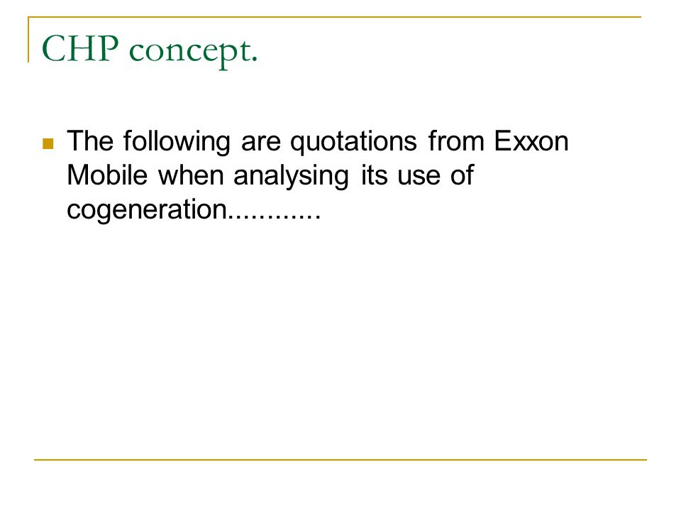 The following are quotations from Exxon Mobile when analysing its use of cogeneration............ CHP concept.