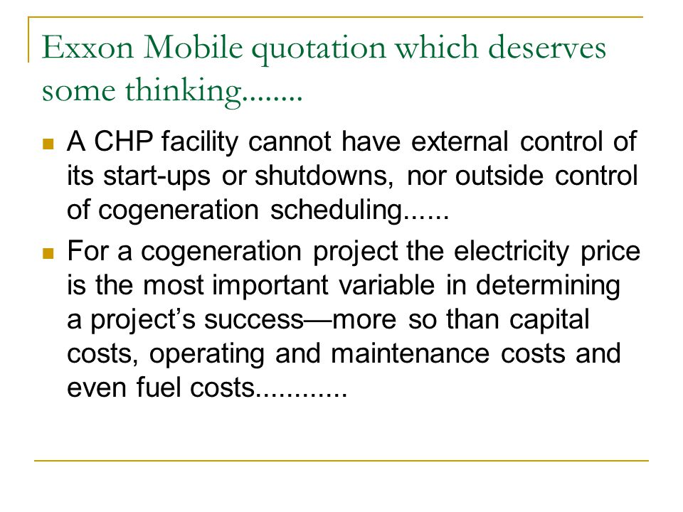 Exxon Mobile quotation which deserves some thinking........ A CHP facility cannot have external control of its start-ups or shutdowns, nor outside con