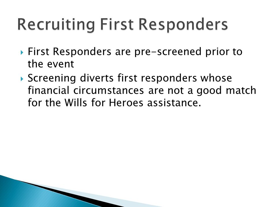 First Responders are pre-screened prior to the event Screening diverts first responders whose financial circumstances are not a good match for the Wil