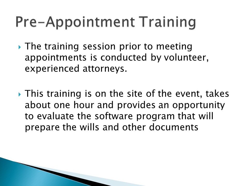 The training session prior to meeting appointments is conducted by volunteer, experienced attorneys. This training is on the site of the event, takes