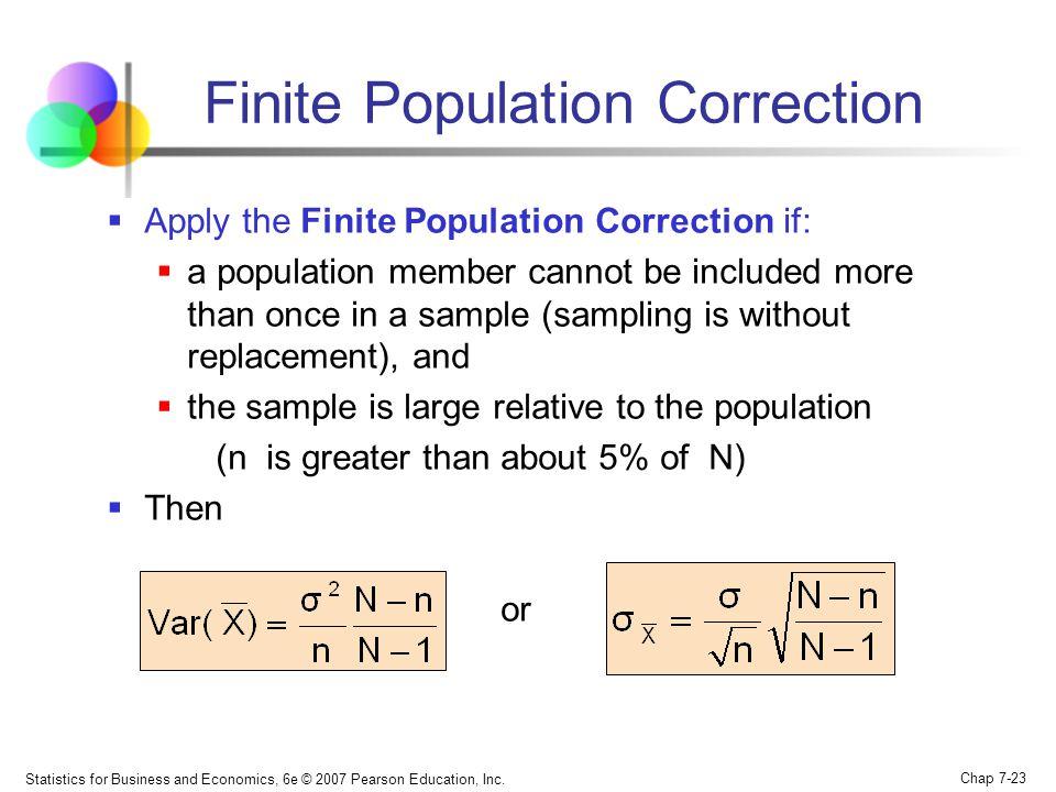 Statistics for Business and Economics, 6e © 2007 Pearson Education, Inc. Chap 7-23 Finite Population Correction Apply the Finite Population Correction