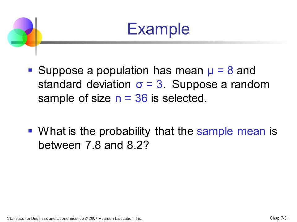 Statistics for Business and Economics, 6e © 2007 Pearson Education, Inc. Chap 7-31 Example Suppose a population has mean μ = 8 and standard deviation