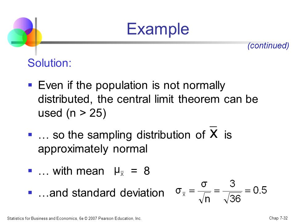 Statistics for Business and Economics, 6e © 2007 Pearson Education, Inc. Chap 7-32 Example Solution: Even if the population is not normally distribute