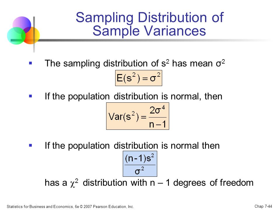 Statistics for Business and Economics, 6e © 2007 Pearson Education, Inc. Chap 7-44 Sampling Distribution of Sample Variances The sampling distribution