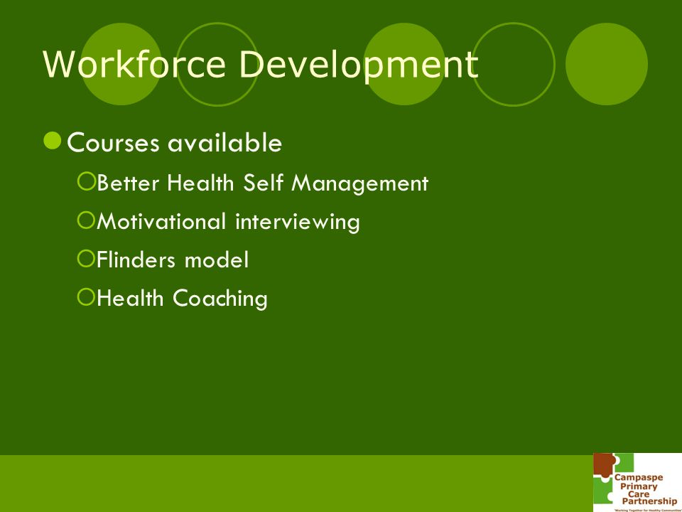Workforce Development Courses available Better Health Self Management Motivational interviewing Flinders model Health Coaching