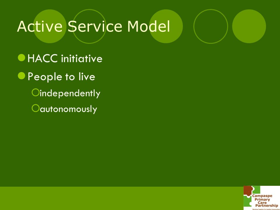 Active Service Model HACC initiative People to live independently autonomously