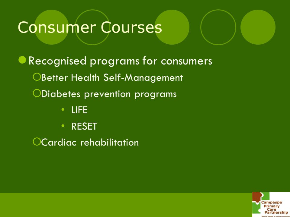 Consumer Courses Recognised programs for consumers Better Health Self-Management Diabetes prevention programs LIFE RESET Cardiac rehabilitation