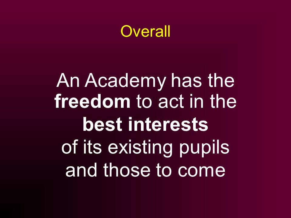 An Academy has the freedom to act in the best interests of its existing pupils and those to come Overall