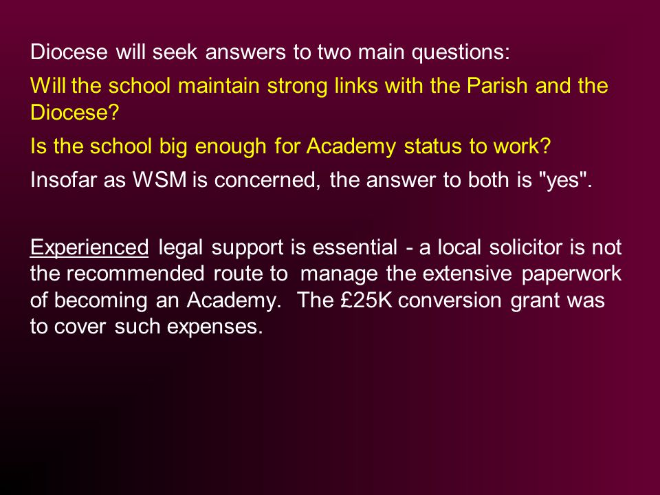 Diocese will seek answers to two main questions: Will the school maintain strong links with the Parish and the Diocese? Is the school big enough for A