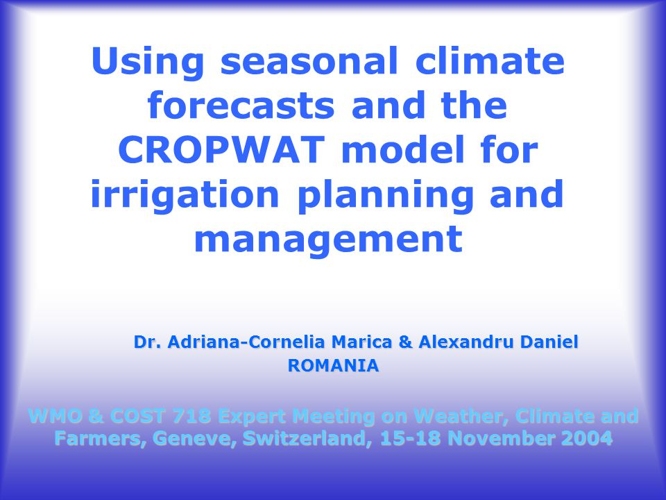 Using seasonal climate forecasts and the CROPWAT model for irrigation planning and management Dr.