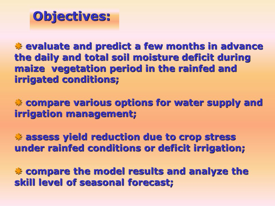Objectives: evaluate and predict a few months in advance the daily and total soil moisture deficit during maize vegetation period in the rainfed and i
