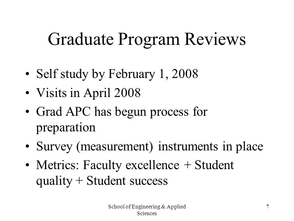 School of Engineering & Applied Sciences 7 Graduate Program Reviews Self study by February 1, 2008 Visits in April 2008 Grad APC has begun process for
