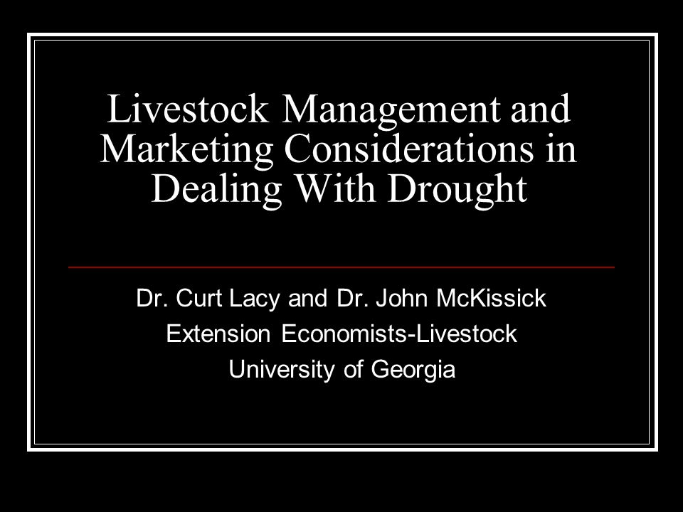 Livestock Management and Marketing Considerations in Dealing With Drought Dr.