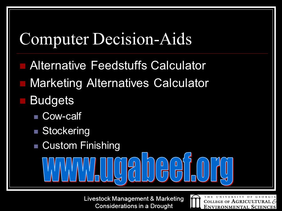 Livestock Management & Marketing Considerations in a Drought Computer Decision-Aids Alternative Feedstuffs Calculator Marketing Alternatives Calculator Budgets Cow-calf Stockering Custom Finishing