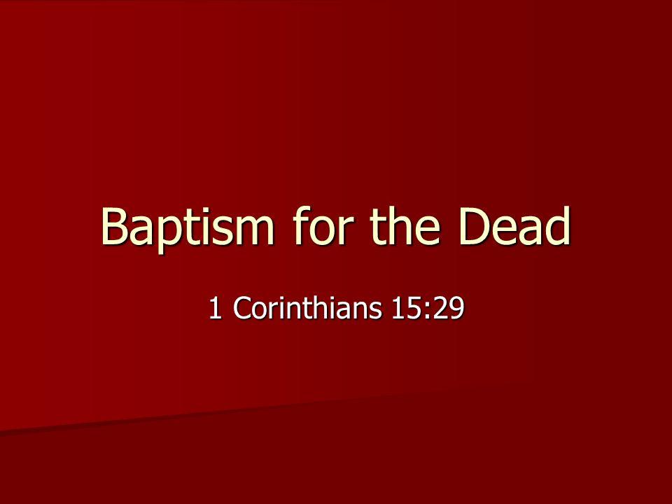 Baptism for the Dead 1 Corinthians 15:29