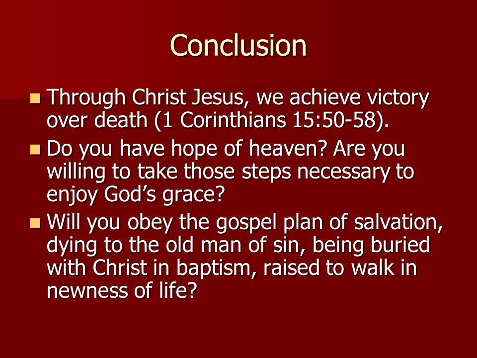 Conclusion Through Christ Jesus, we achieve victory over death (1 Corinthians 15:50-58). Through Christ Jesus, we achieve victory over death (1 Corint