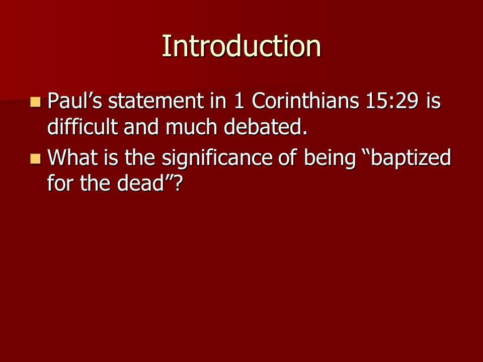 Introduction Pauls statement in 1 Corinthians 15:29 is difficult and much debated. Pauls statement in 1 Corinthians 15:29 is difficult and much debate