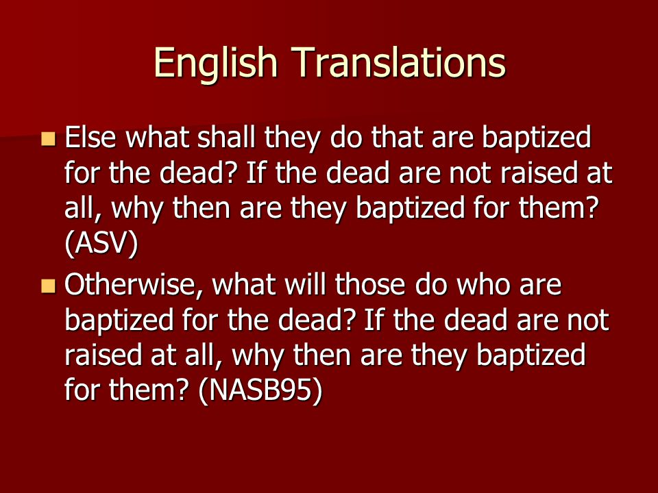 English Translations Else what shall they do that are baptized for the dead.