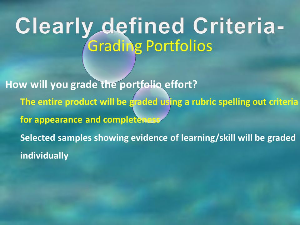 Grading Portfolios How will you grade the portfolio effort? The entire product will be graded using a rubric spelling out criteria for appearance and