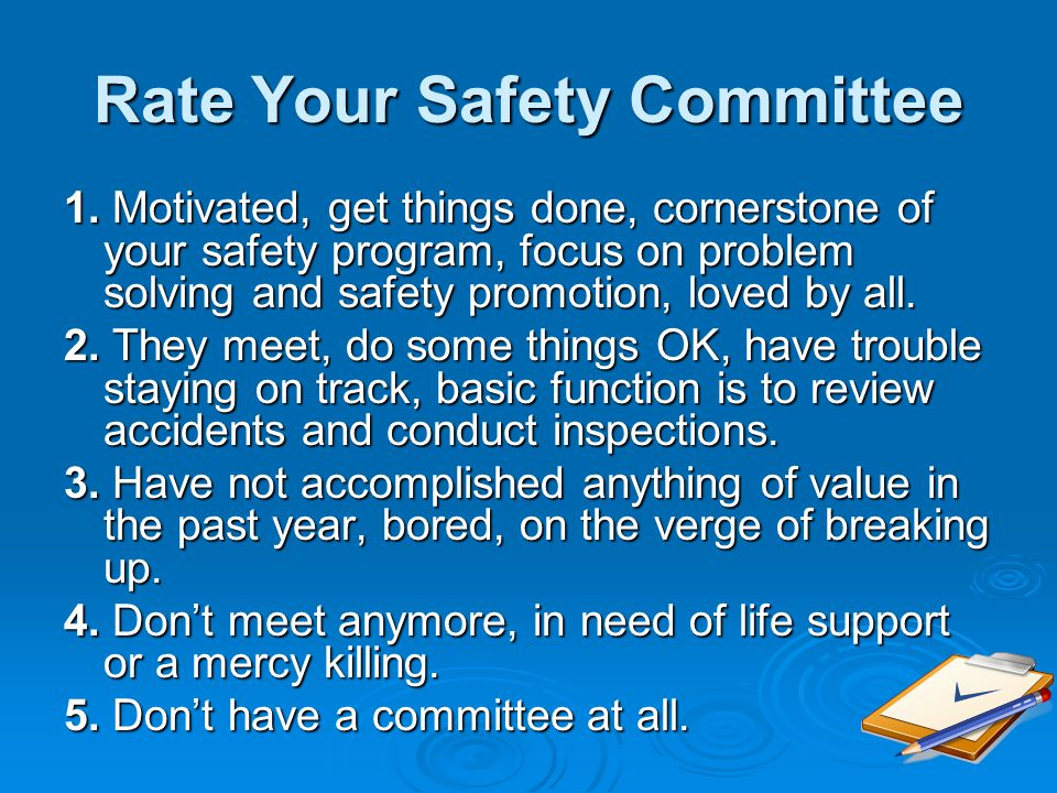 Rate Your Safety Committee 1. Motivated, get things done, cornerstone of your safety program, focus on problem solving and safety promotion, loved by