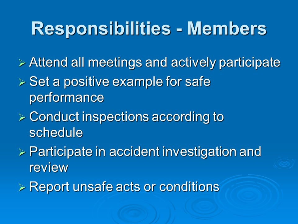 Responsibilities - Members Attend all meetings and actively participate Attend all meetings and actively participate Set a positive example for safe p