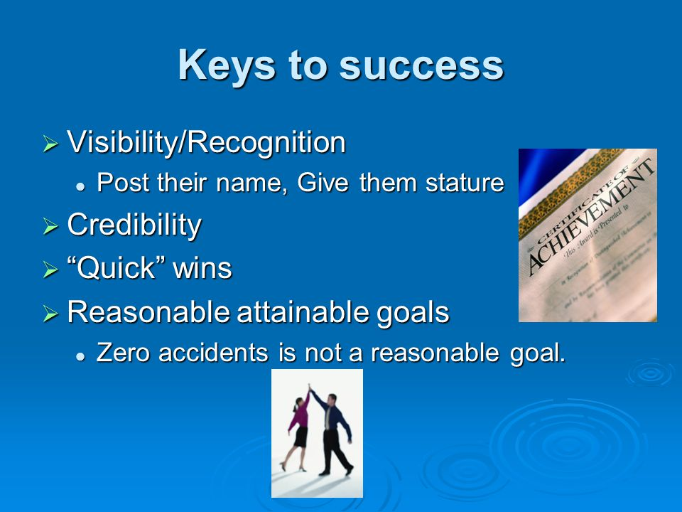 Keys to success Visibility/Recognition Visibility/Recognition Post their name, Give them stature Post their name, Give them stature Credibility Credib