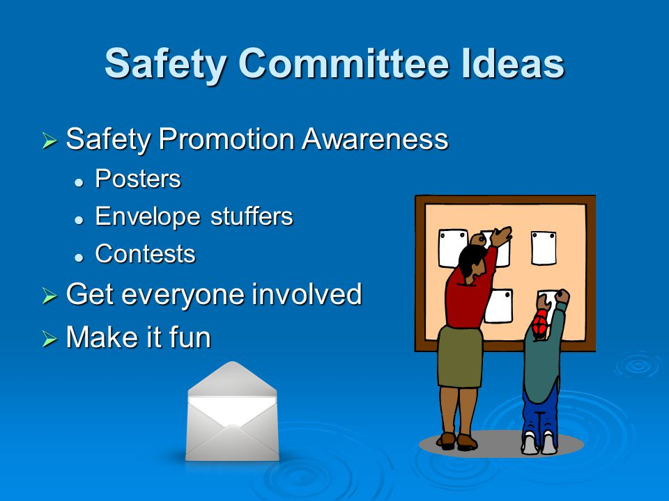 Safety Committee Ideas Safety Promotion Awareness Safety Promotion Awareness Posters Posters Envelope stuffers Envelope stuffers Contests Contests Get