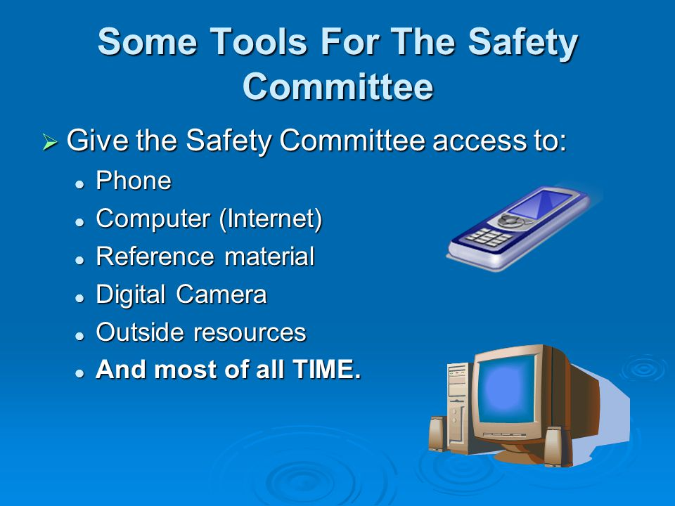 Some Tools For The Safety Committee Give the Safety Committee access to: Give the Safety Committee access to: Phone Phone Computer (Internet) Computer