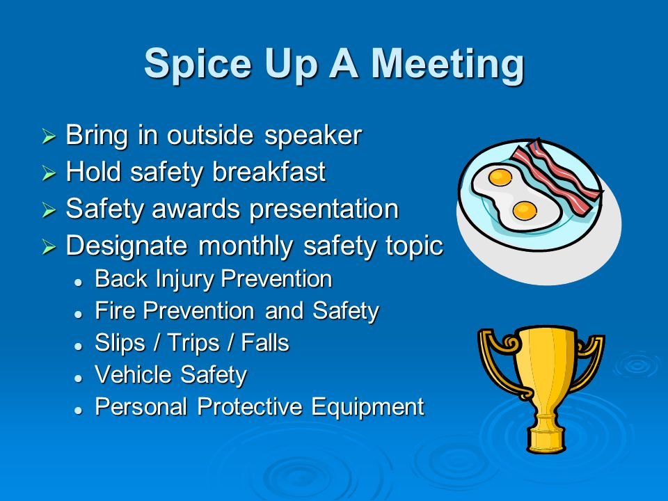 Spice Up A Meeting Bring in outside speaker Bring in outside speaker Hold safety breakfast Hold safety breakfast Safety awards presentation Safety awa