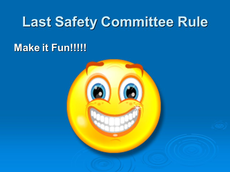 Last Safety Committee Rule Make it Fun!!!!!