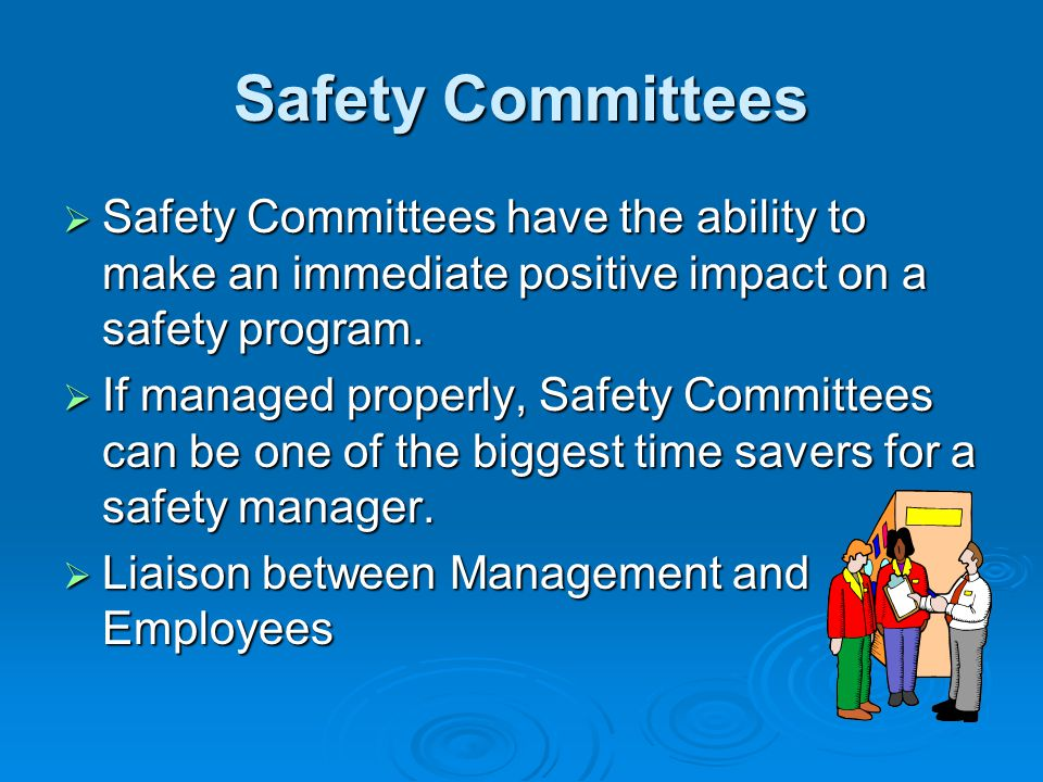 Safety Committees Safety Committees have the ability to make an immediate positive impact on a safety program. Safety Committees have the ability to m